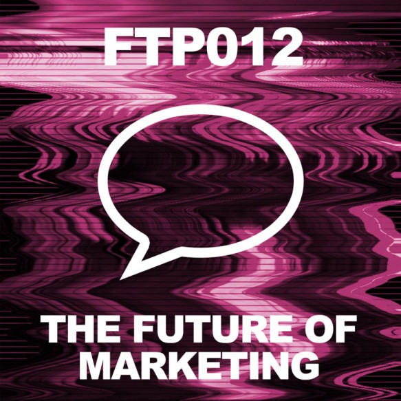 Future Thinkers Podcast - The Future of Marketing and Authentic Brand Storytelling