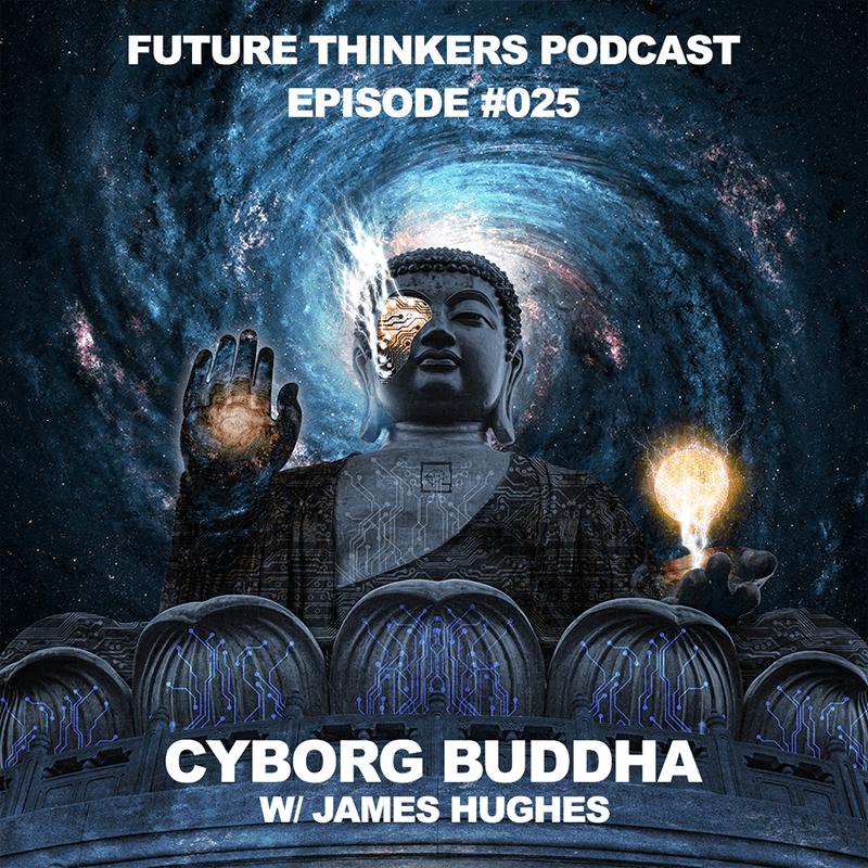 FTP025 - Cyborg Buddha - James Hughes on Transhuman Enlightenment