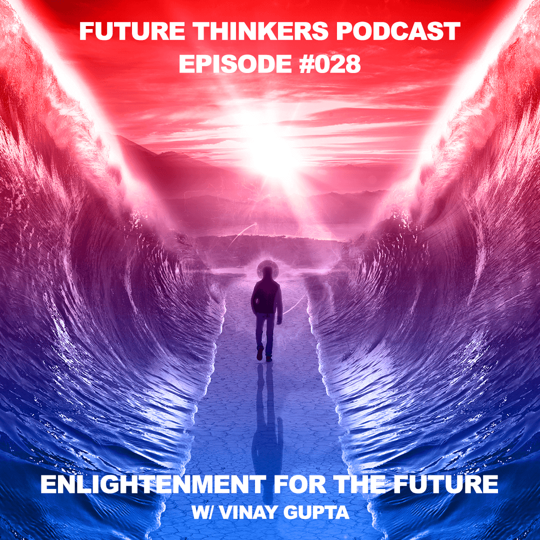 Enlightenment for the Future of Humanity - Vinay Gupta Interview Pt. 5 on Future Thinkers Podcast with Mike Gilliland and Euvie Ivanova