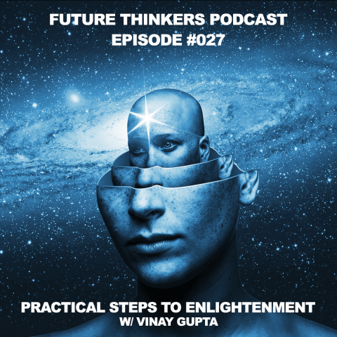 FTP027: The Practical Steps to Enlightenment – Vinay Gupta Interview Pt. 4