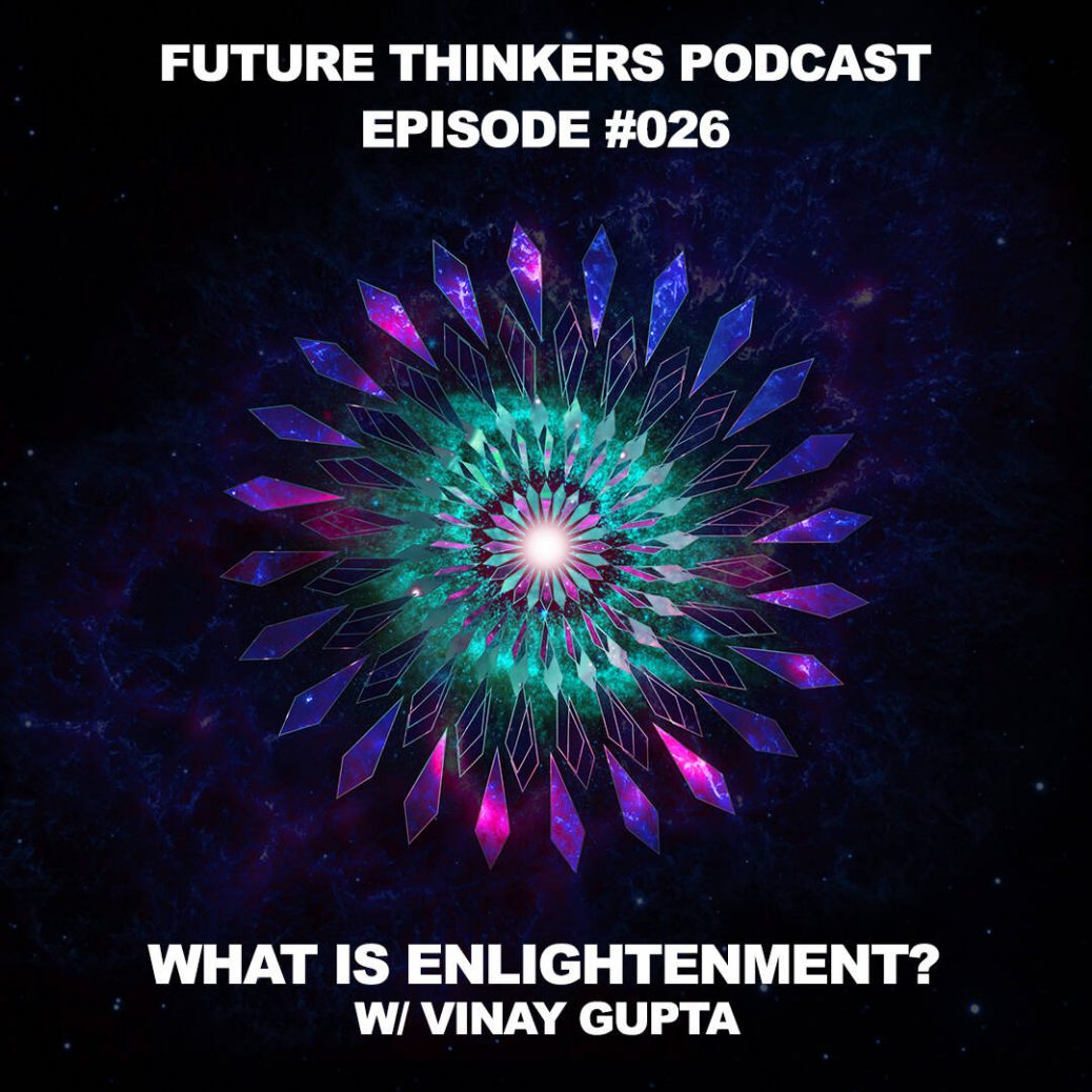 FTP026 - What Is Enlightenment. Vinay Gupta interview on Future Thinkers Podcast with Mike Gilliland and Euvie Ivanova