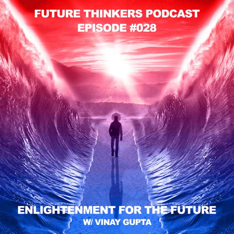 FTP028: Vinay Gupta - Enlightenment for the Future of Humanity