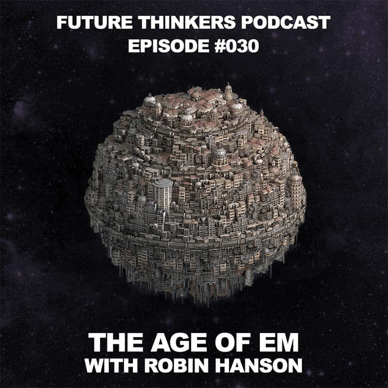 FTP030: Robin Hanson - The Age of Em: 1 Year After We Upload Ourselves to The Internet