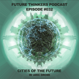 FTP032: Smart Cities Of The Future with Aric Dromi on Future Thinkers Podcast with Mike Gilliland and Euvie Ivanova