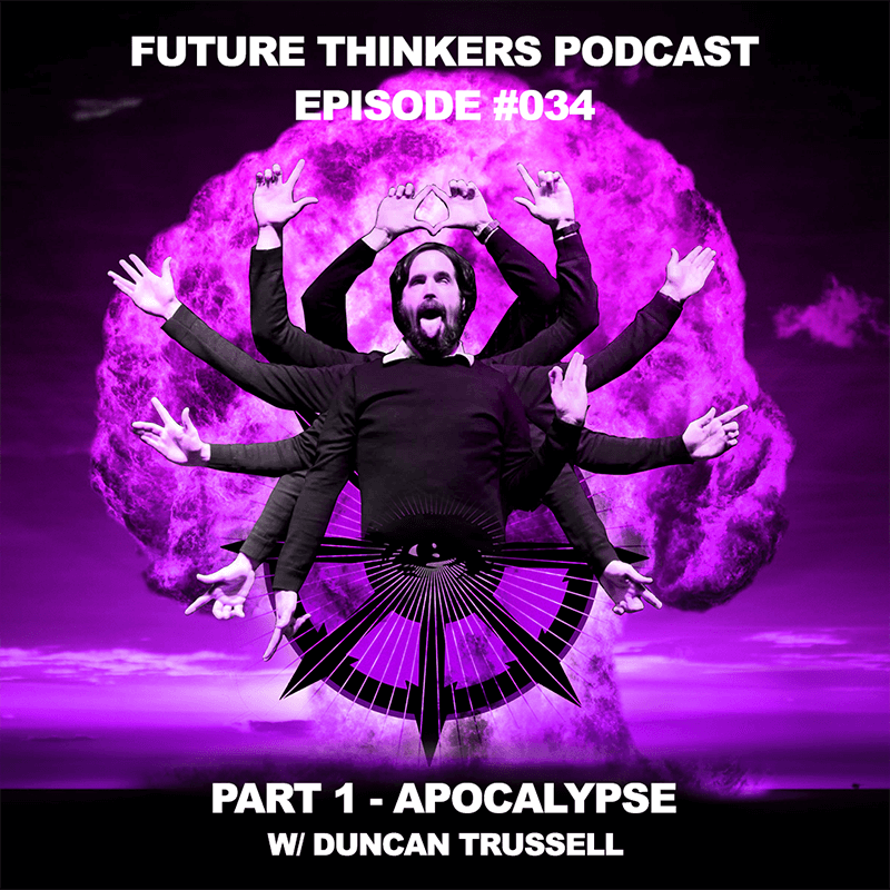 FTP034 - Duncan Trussell Interview on Future Thinkers Podcast with Mike Gilliland and Euvie Ivanova - Part 1 Apocalypse