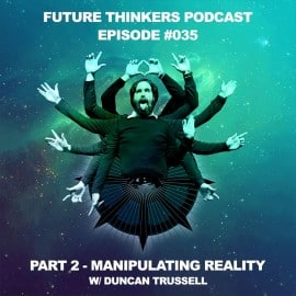 FTP035 - Duncan Trussell Pt 2 - Manipulating Reality