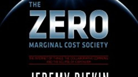 The Zero Marginal Cost Society: The Internet of Things, the Collaborative Commons, and the Eclipse of Capitalism by Jeremy Rifkin