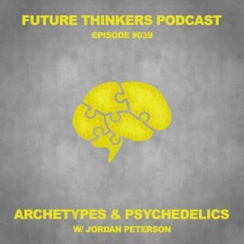 FTP039 - Jordan Peterson on Archetypes, Psychedelics, and Enlightenment