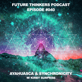 FTP040 - Ayahuasca and Synchronicity with Dr Kirby Surprise on Future Thinkers Podcast