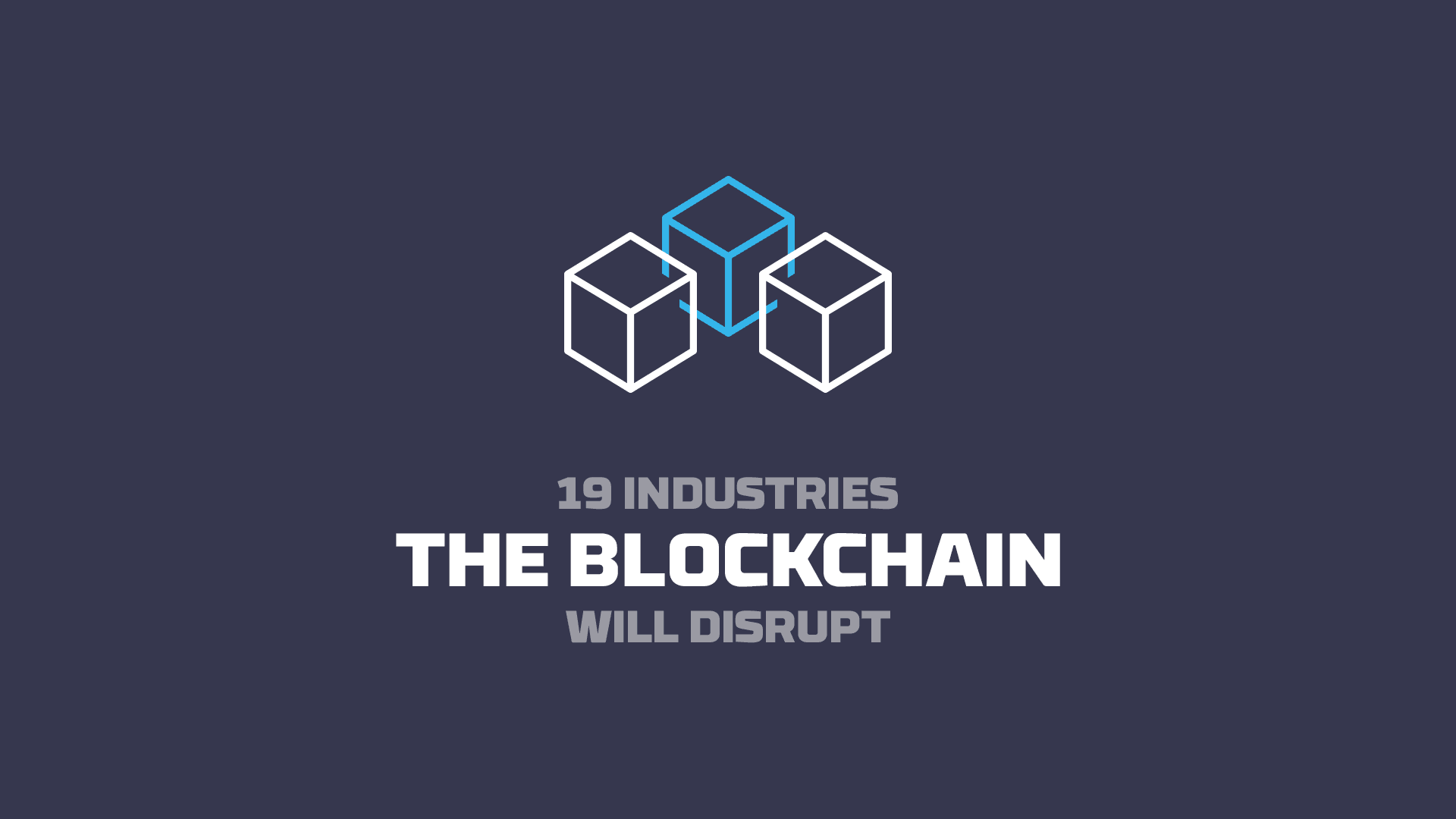 19 Industries The Blockchain Technology Will Disrupt
