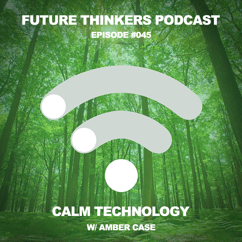 FTP045 - Calm Technology with Amber Case