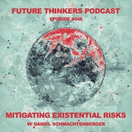 FTP046 - Mitigating Existential Risks w Daniel Schmachtenberger on Future Thinkers Podcast