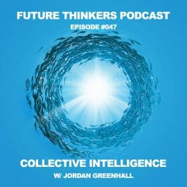 Future Thinkers Podcast Episode 47 - Collective Intelligence During Global Collapse, with Jordan Greenhall