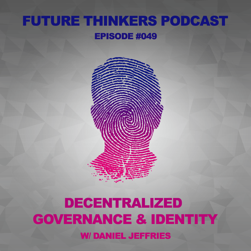 FTP049 -Decentralized-governance-and-idenity-with-daniel-jeffries