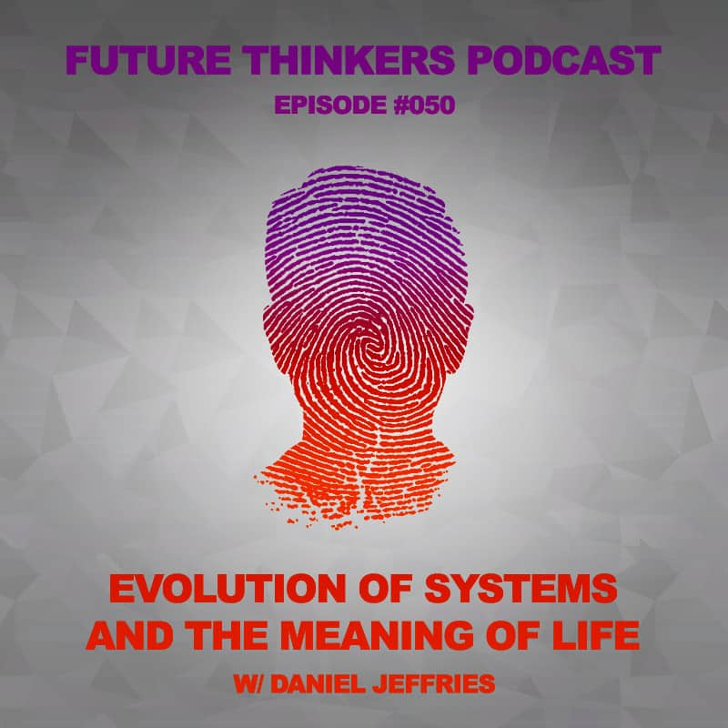 Future Thinkers Podcast guest Daniel Jeffries dives deeper into discussion of ideologies, systems thinking and the meaning of life with Mike Gilliland and Euvie Ivanova.