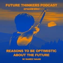 Future Thinkers Podcast guest Ramez Naam, computer scientist, futurist and author of five books, including The Nexus trilogy and The Infinite Resource, discusses with Mike Gilliland and Euvie Ivanova intersections between blockchain, energy and transport, taking responsibility for the use of technology, and creating a positive future.