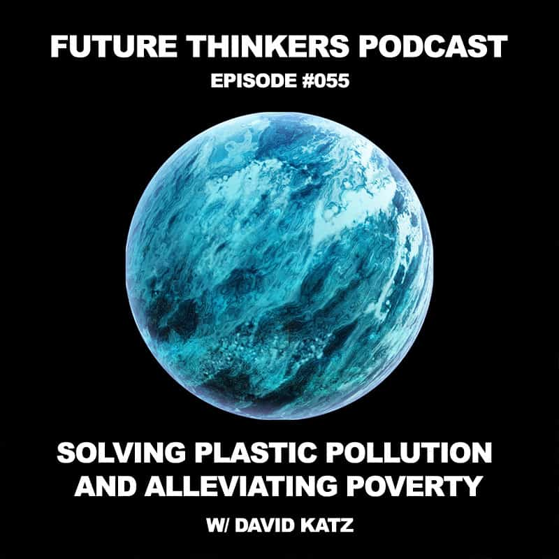 Future Thinkers Podcast guest David Katz, the founder of The Plastic Bank, talks to Mike Gilliland and Euvie Ivanova about turning plastic waste into a currency, alleviating poverty, what it means to have self-sovereignty, and being the creator of your life.