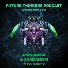 Future Thinkers Podcast guest Don Roberto talks to Mike Gilliland and Euvie Ivanova about shamanism, medical plants, Soul Retrieval, and we also discuss our experiences with ayahuasca.