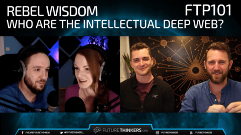 FTP101: Rebel Wisdom – Who Are The Intellectual Deep Web?